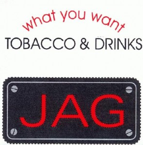 what you want TOBACCO & DRINKS JAG